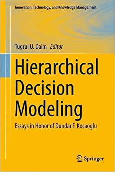 Download book Hierarchical Decision Modeling: Essays in Honor of Dundar F. Kocaoglu (Innovation, Technology, and Knowledge Management)