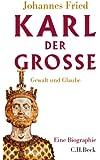 Karl der Gro�e: Gewalt und Glaube