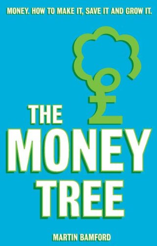 The Money Tree: Money. How to make it, save it and grow it.