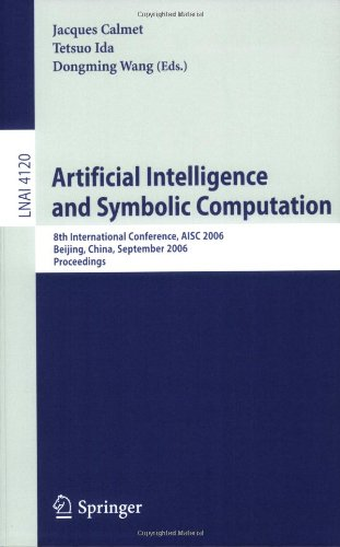 Artificial Intelligence and Symbolic Computation: 8th International Conference, AISC 2006, Beijing, China, September 20-22, 2006, Proceedings (Lecture ... / Lecture Notes in Artificial Intelligence)