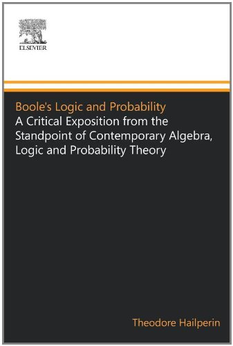 Boole's Logic and Probability: A Critical Exposition from the Standpoint of Contemporary Algebra, Logic and Probability Theory: Theodore Hailperin: 9780444558213: Amazon.com: Books