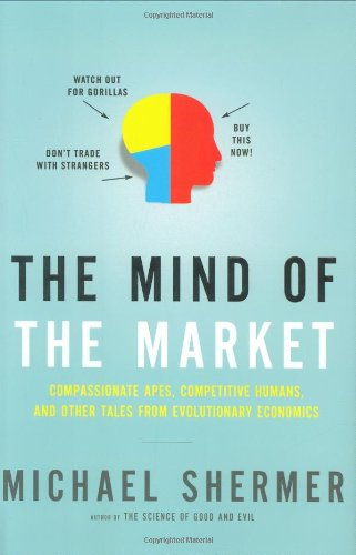 The Mind of the Market: Compassionate Apes, Competitive Humans, and Other Tales from Evolutionary Economics: Michael Shermer: 9780805078329: Amazon.com: Books