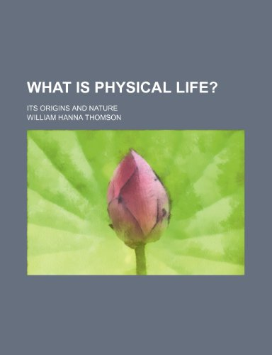 What is physical life?; Its origins and nature