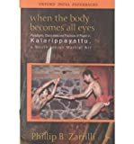 img - for When the Body Becomes All Eyes: Paradigms, Discourses and Practices of Power in Kalarippayattu, a South Indian Martial Art (Paperback) - Common book / textbook / text book