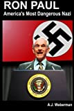 Ron Paul: America\'s Most Dangerous Nazi by Mr. A. J. Weberman