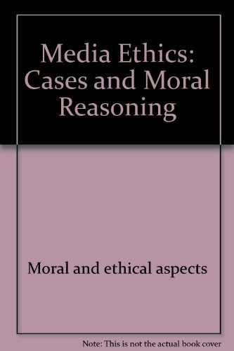 Media ethics: Cases and moral reasoning (Annenberg/Longman communication books)