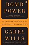 Bomb Power: The Modern Presidency and the National Security State (0143118684) by Wills, Garry