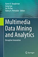 Multimedia Data Mining and Analytics: Disruptive Innovation Front Cover