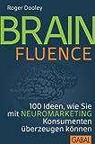 Brainfluence: 100 Ideen, wie Sie mit Neuromarketing Konsumenten �berzeugen k�nnen (Dein Business)