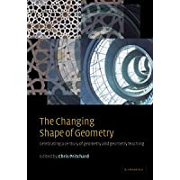 THE CHANGING SHAPE OF GEOMETRY: CELEBRATING A CENTURY OF GEOMETRY & GEOMETRY TEACHING