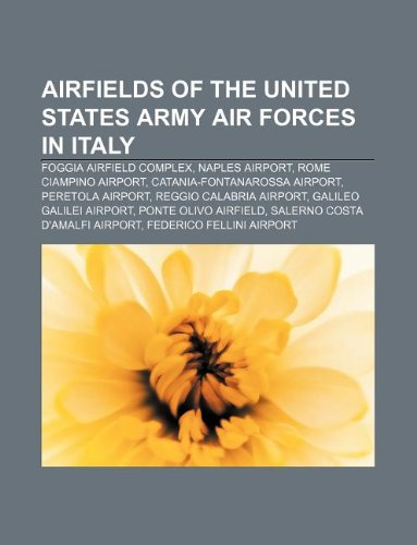 Airfields of the United States Army Air Forces in Italy: Foggia Airfield Complex, Naples Airport, Rome Ciampino Airport