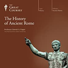 The History of Ancient Rome  by The Great Courses Narrated by Professor Garrett G. Fagan