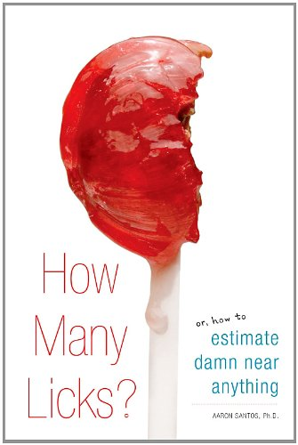 How Many Licks?: Or, How to Estimate Damn Near Anything
