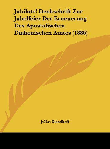 Jubilate! Denkschrift Zur Jubelfeier Der Erneuerung Des Apostolischen Diakonischen Amtes (1886)