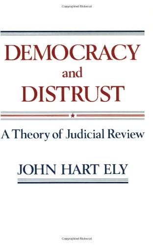 Democracy and Distrust: A Theory of Judicial Review...