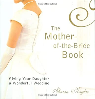 The Mother Of The Bride Book: Giving Your Daughter a Wonderful Wedding