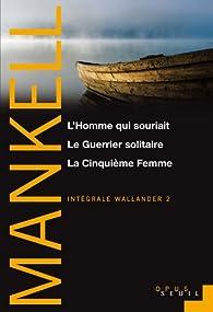 Int�grale Wallander, Tome 2 : L'Homme qui souriait - Le Guerrier solitaire - la Cinqui�me femme  par Henning Mankell