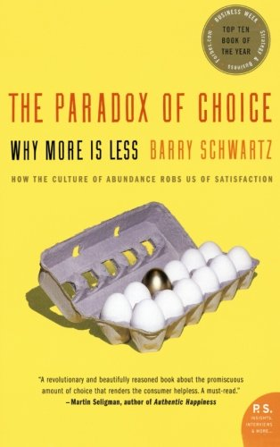 The Paradox of Choice: Why More Is Less: Barry Schwartz: 9780060005696: Amazon.com: Books