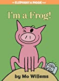 I'm a Frog! (Elephant and Piggie Book, An)