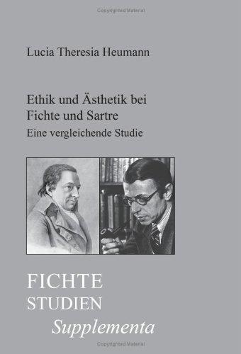 Ethik Und a Sthetik Bei Fichte Und Sartre: Eine Vergleichende Studie U Ber Den Zusammenhang Von Ethik Und a Sthetik in D
