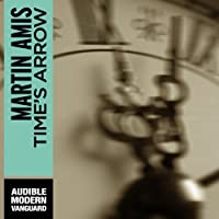Time's Arrow: Or the Nature of the Offense (       UNABRIDGED) by Martin Amis Narrated by Graeme Malcolm