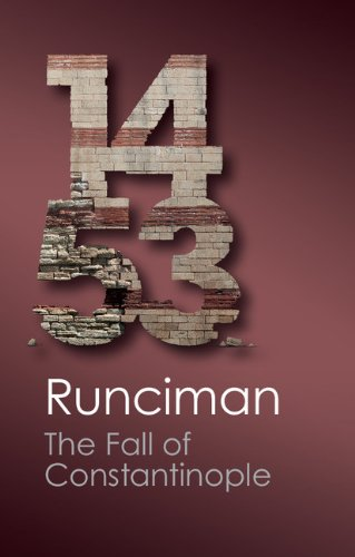 The Fall of Constantinople 1453 (Canto Classics), Steven Runciman