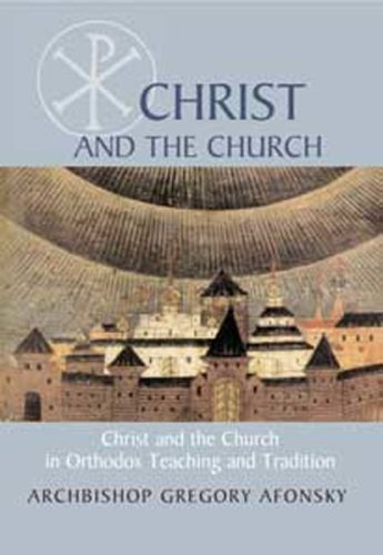 Christ and the Church: In Orthodox Teaching and Tradition