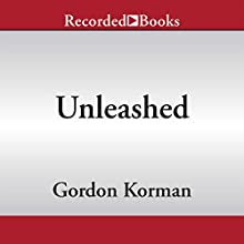 Unleashed (       UNABRIDGED) by Gordon Korman Narrated by Jonathan Todd Ross