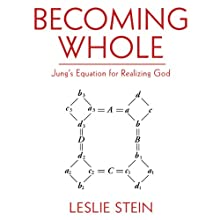 Becoming Whole: Jung's Equation for Realizing God (       UNABRIDGED) by Leslie Stein Narrated by Cris Dukehart
