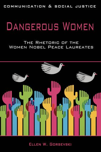 Dangerous Women: The Rhetoric of the Women Nobel Peace Laureates (Communication and Social Justice)
