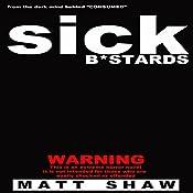 Sick Bastards: A Novel of Extreme Horror, Sex and Gore | [Matt Shaw]