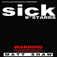 Sick Bastards: A Novel of Extreme Horror, Sex and Gore (       UNABRIDGED) by Matt Shaw Narrated by Chris Barnes