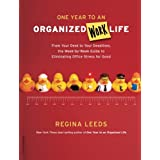 One Year to an Organized Work Life: From Your Desk to Your Deadlines, the Week-by-Week Guide to Eliminating Office Stress for Good ~ Regina Leeds