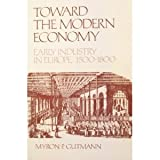img - for Toward the Modern Economy: Early Industry in Europe, 1500-1800 (New perspectives on European history) book / textbook / text book