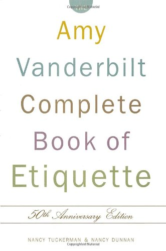 Amazon.com: The Amy Vanderbilt Complete Book of Etiquette, 50th Anniversay Edition (9780385413428): Nancy Tuckerman, Nancy Dunnan: Books