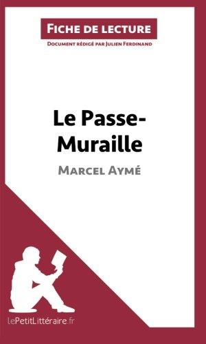 Le Passe-Muraille De Marcel Aymé (Fiche De Lecture): Comprendre La Littérature Avec Lepetitlittéraire.Fr (French Edition)