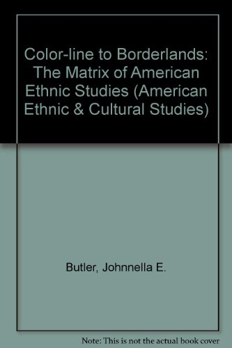 Color-Line to Borderlands: The Matrix of American Ethnic Studies (American Ethnic and Cultural Studies)