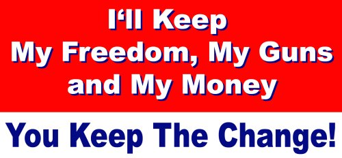 MAGNET I'll Keep My Guns, My Freedom and My Money - You Keep The Change anti-obama bumper sticker decal 30 mil magnet