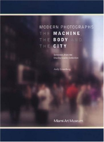 Modern Photographs: The Machine, the Body and the City: Selections from the Charles Cowles Collection