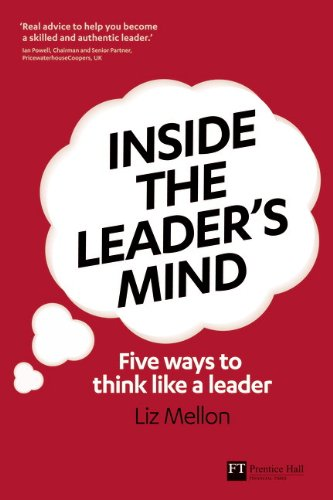 Inside The Leader'S Mind: Five Ways To Think Like A Leader (Financial Times Series)