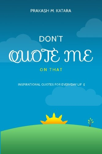 Don't Quote Me On That: Inspirational Quotes For Everyday Life