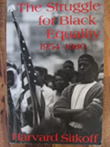 harvard sitkoff the struggle for black equality thesis Book review essay: this assignment is a critical analysis based on your reading and understanding of harvard sitkoff's book, the struggle for black equality.