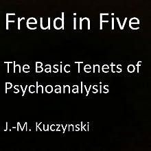 Freud in Five: The Basic Tenets of Psychoanalysis | Livre audio Auteur(s) : J.-M. Kuczynski Narrateur(s) : J.-M. Kuczynski