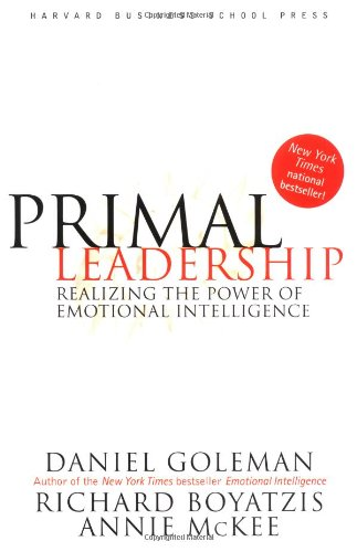 Primal Leadership: Realizing the Power of Emotional...