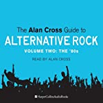 The Alan Cross Guide to Alternative Rock, Volume 2 | Alan Cross
