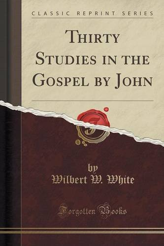 Thirty Studies in the Gospel by John (Classic Reprint)