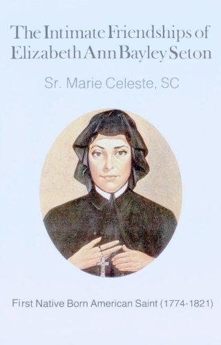 The Intimate Friendships of Elizabeth Ann Bayley Seton: First Native-Born American Saint (1774-1821)