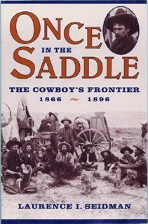 Once in the Saddle: The Cowboy's Frontier 1866-1896 (Library of American History) by Seidman, Laurence Ivan published by Facts on File Paperback