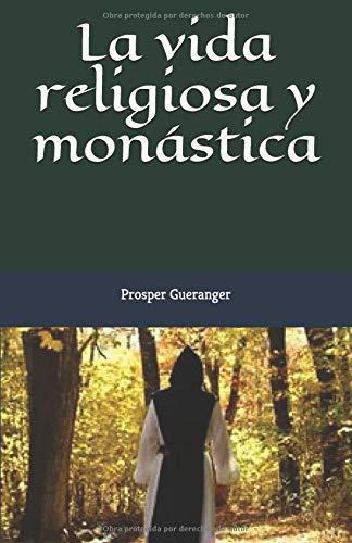 La vida religiosa y monástica Explicada por Dom Geranger  [Gueranger OSB, Dom Prosper] (Tapa Blanda)