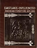 img - for Eastlake-Influenced American Furniture, 1870-1890 : [catalogue of an exhibition] November 18, 1973-January 6, 1974, the Hudson River Museum book / textbook / text book